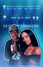 Instant Love ll: Second Chances {Sequel: August Alsina Story} by ChristinaLaNise