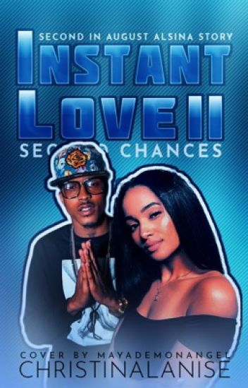 Instant Love ll: Second Chances {Sequel: August Alsina Story}