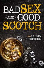 Bad Sex & Good Scotch: A Reunion Story by AaronRubicon