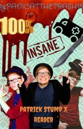 100% Insane ••• Patrick Stump X Reader by panicatthetrash15