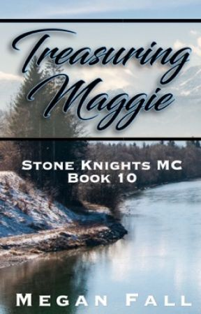 Treasuring Maggie (#10 ~ Stone Knight's MC) by Meganfall