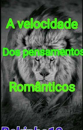 A Velocidade Dos Pensamentos Românticos by bekinha19
