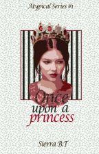 Once upon a Princess (Atypical Series #1) by siesie_19