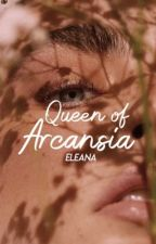 Queen of Arcansia by EleanasBooks