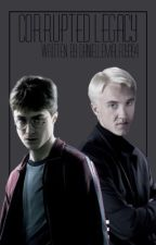 Corrupted Legacy A Drarry Story Sequel  by DanielleMalfoy394