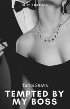 Tempted By My Boss{Complete} by TaniaShava