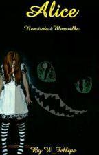 Alice - Nem tudo é Maravilha  by W_Fellipe