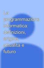 La programmazione informatica: definizioni, origine, attualità e futuro by CollicaMatteo