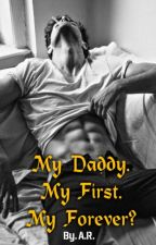 My Daddy. My First. My Forever?    #Wattys2018 by AmyRstories