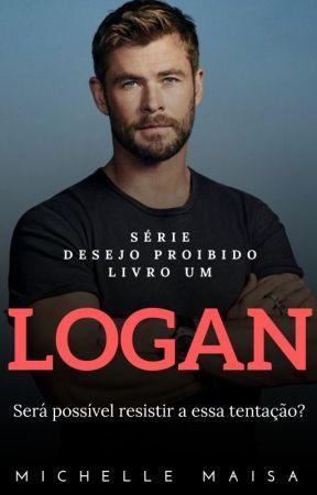 LOGAN - Série Desejo Proibido #01 {COMPLETO} by MichelleMaisa