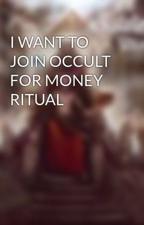 I WANT TO JOIN OCCULT FOR MONEY RITUAL - I WANT TO JOIN THE