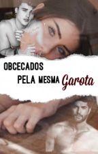 Obcecados Pela Mesma Garota  by juliamooura