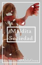 Maldita Sociedad by AlelaGrora