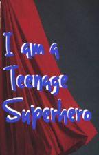 I'm a teenage superhero by Talonman4eva