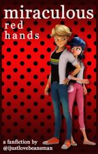 Miraculous Red Hands: a Miraculous Ladybug Fanfiction by ijustlovebeansman