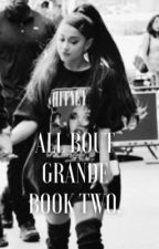 all bout grande   book two by intrusivebutera