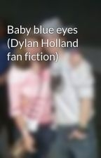 Baby blue eyes (Dylan Holland fan fiction) by CatieHolland