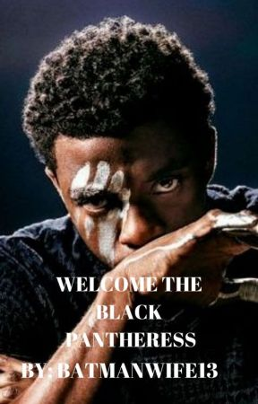 Welcome The Black Pantheress- A T'Challa Love Story by batmanwife13