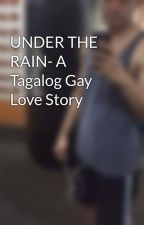 UNDER THE RAIN- A Tagalog Gay Love Story by captainbranded
