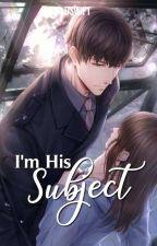 I'm His Subject by ImJannaSwiftie