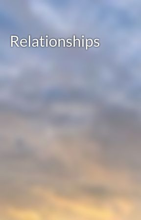 Relationships by whydontwemusic4