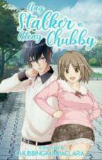 Ang Stalker ni Ateng Chubby #BBA2018 [On-going] by ChubbingMariaClara