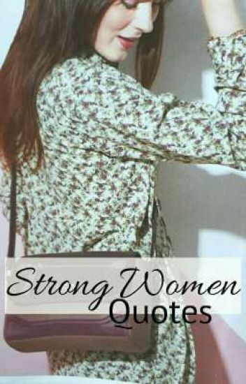 Strong Woman Quotes - L A V  - Wattpad