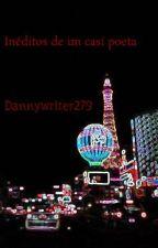 Inéditos de un casi poeta by Dannywriter279