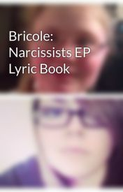 Bricole: Narcissists EP Lyric Book by Bricole2014