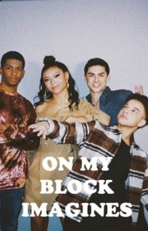 On My Block Imagines by heyitsmesamhehe