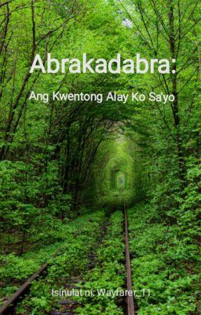ABRAKADABRA: Ang Kwentong Alay Ko Sa'yo by Wayfarer_11