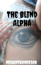 The Blind Alpha by meganturner308