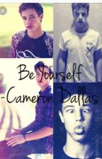 Be Your Self {CAMERON DALLAS}  by adelinka2006