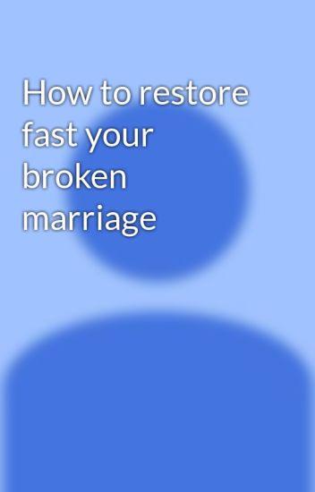 Restore a broken marriage