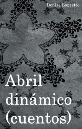 Abril dinámico (cuentos) by Denise_83
