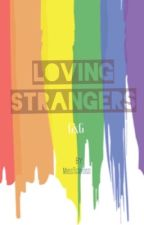 Loving Strangers (COMPLETED) by MissTeryoso_ph