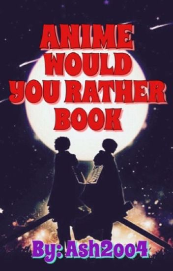 Anime Would You Rather...