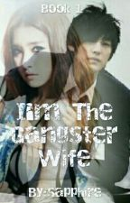 I'm The Gangster Wife {On Going} by sophiafaye_chu