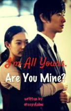✔ I'm All Yours. Are You Mine? by creepylaine