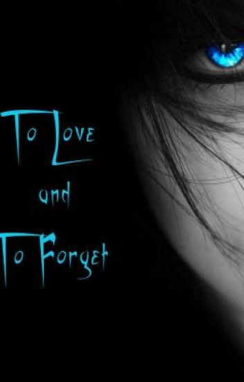 To Love and To Forget