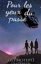 Pour les yeux du Passé by LilyMotep13