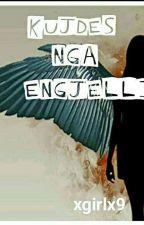 Kujdes Nga Engjelli ✔ by xgirlx9