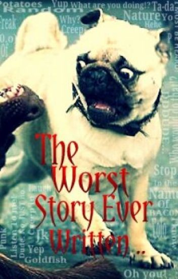 The Worst Story Ever Written ....