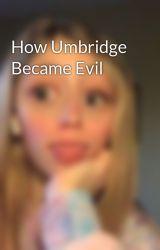 How Umbridge Became Evil by HonHonBaguette
