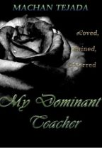 My Dominant Teacher by Ma-chanTejada