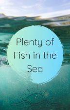Plenty of Fish in the Sea by macaroni_isthename
