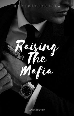 Raising The Mafia [Twisted Minds Book 2] by UnbrokenLolita