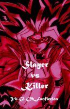 Slayer vs. Killer {A Yu-Gi-Oh! FanFiction} by Head_SlayerPhoenix