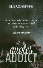 Quotes Addict by elizajosephine