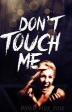 Don't Touch Me by piper_t